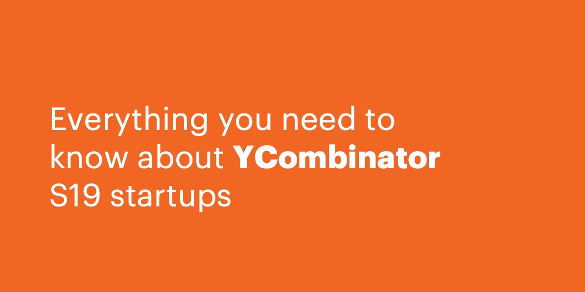 /everything-you-need-to-know-about-ycombinator-s19-startups-t135o390d feature image