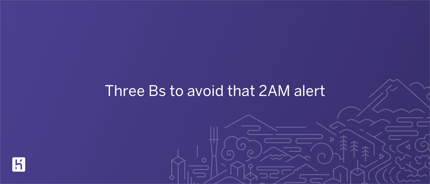 /three-bs-to-avoid-that-2am-alert-bw1t36os feature image